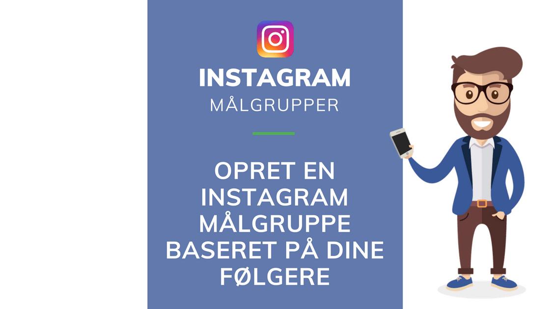 Instagram annoncer opret målgruppe ud fra din instagram profil