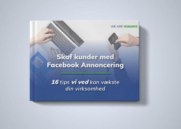 Skaf kunder med Facebook Annoncering - 16 tips vi ved, kan vækste din virksomhed - We Are Humans