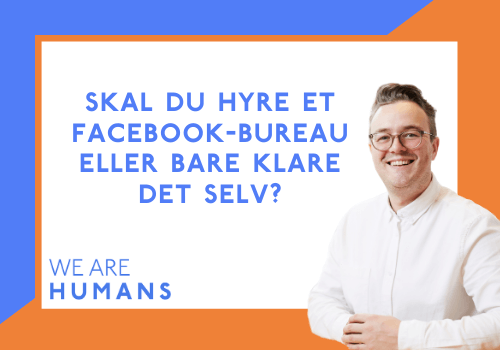 Facebook bureau eller klare det selv - We Are Humans
