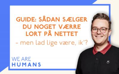 Guide: Sådan sælger du noget værre lort på nettet (men lad lige være - ik) we are humans - blogindlæg